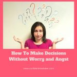 How to Stop Worrying About Decisions You Make