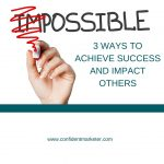 Three Ways to Achieve Success and Impact Others