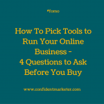 How To Pick Tools To Run Your Online Business – 4 Key Questions to Ask Before You Buy