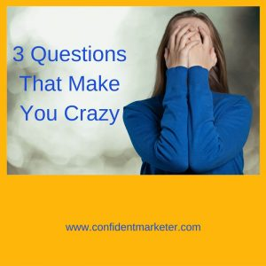 3 questions that make you crazy
