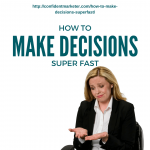 How to Make Decisions Superfast That Help You Meet Your Goals