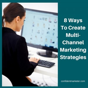 8 Ways To CreatMulti-ChannelMarketing Strategies