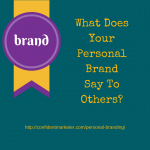 Personal Branding – What Do You Say To Others About Yourself?