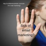 If You're Sick of E-mail Marketing, Here's Help for You