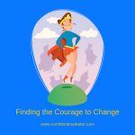 3 Steps to Finding the Courage to Change