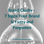 Need Brand Clarity? 7 Signs Your Brand is Fuzzy and Forgettable