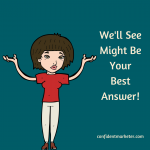 "Why ""We'll See"" Is Often Your Best Answer – Decision Making for Entrepreneurs"