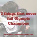 Olympic Champions – 3 things that never fail them (that you can do, too)