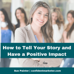 How to Tell Your Story to Positively Impact Others