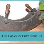 3 life hacks for entrepreneurs