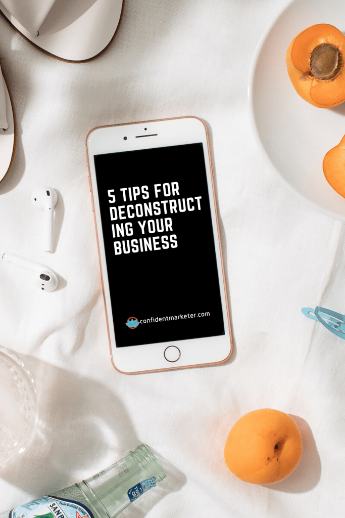 5 tips for deconstructing your business